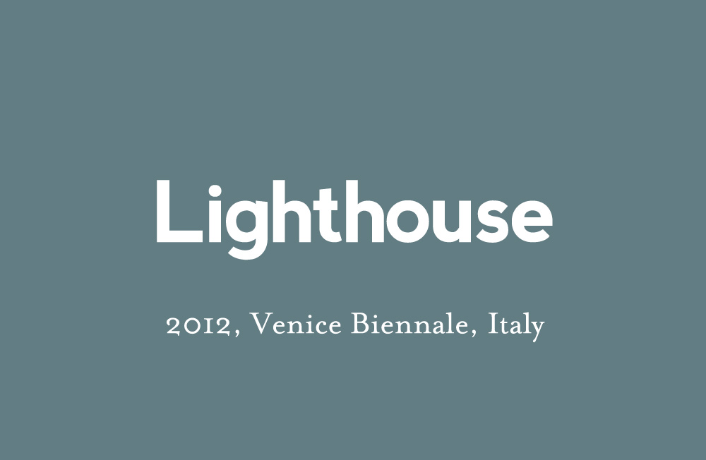 2012 Lighthouse, Venice Biennale, Italy